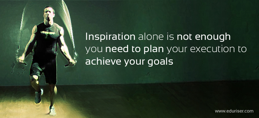 inspiration alone is not enough you need to plan your execution to