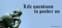 Life questions to ponder on