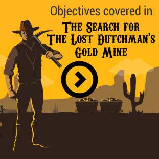 objectives covered in the search for the lost dutchman gold mine